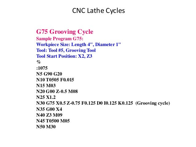 """CNC Lathe Cycles G75 Grooving Cycle Sample Program G75: Workpiece Size: Length 4"""", Diameter 1"""" Tool: Tool #5, Grooving Too..."""