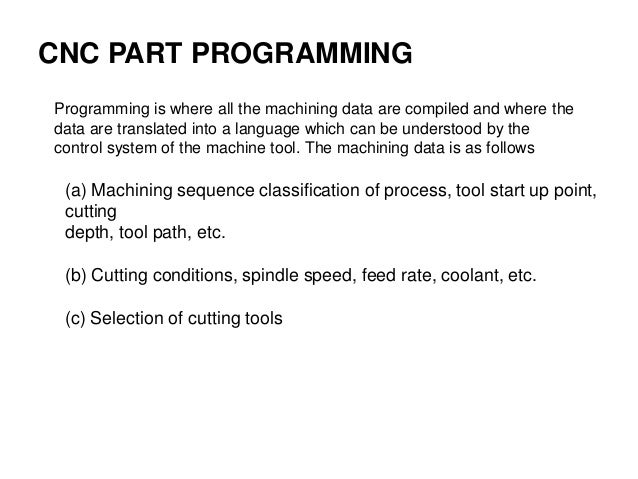 Programming is where all the machining data are compiled and where the data are translated into a language which can be un...
