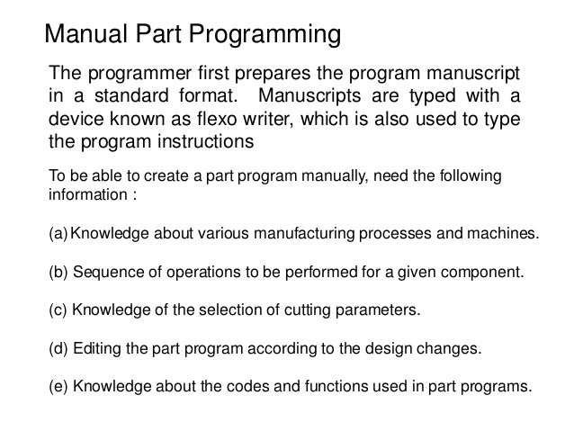 Manual Part Programming The programmer first prepares the program manuscript in a standard format. Manuscripts are typed w...
