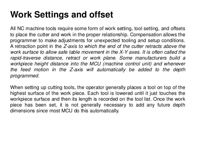 Work Settings and offset All NC machine tools require some form of work setting, tool setting, and offsets to place the cu...