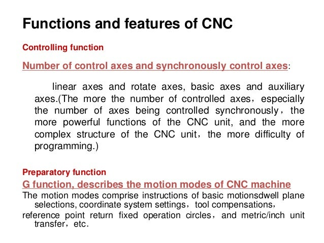 Functions and features of CNC Controlling function Number of control axes and synchronously control axes: linear axes and ...