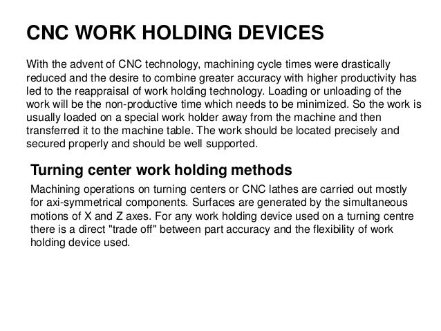 CNC WORK HOLDING DEVICES With the advent of CNC technology, machining cycle times were drastically reduced and the desire ...