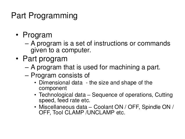 • Program – A program is a set of instructions or commands given to a computer. • Part program – A program that is used fo...