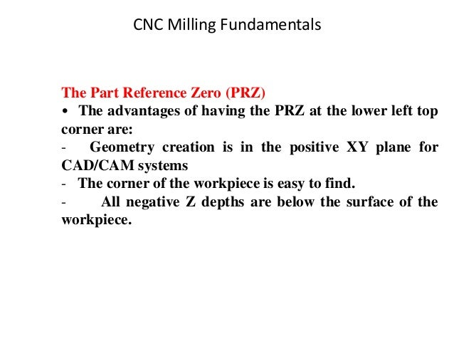 The Part Reference Zero (PRZ) • The advantages of having the PRZ at the lower left top corner are: - Geometry creation is ...
