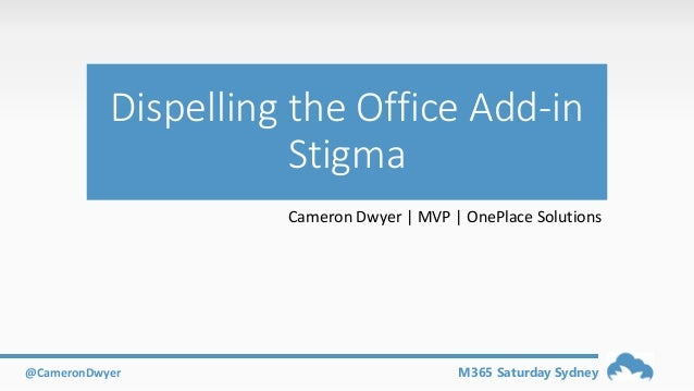 M365 Saturday Sydney@CameronDwyer Dispelling the Office Add-in Stigma Cameron Dwyer | MVP | OnePlace Solutions