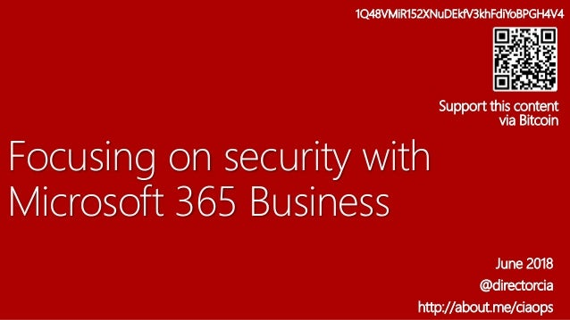 Focusing on security with Microsoft 365 Business June 2018 @directorcia http://about.me/ciaops 1Q48VMiR152XNuDEkfV3khFdiYo...
