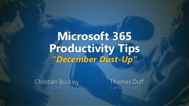 "Microsoft 365 Productivity Tips ""December Dust-Up"" Christian Buckley CollabTalk LLC Thomas Duff Cambia Health"