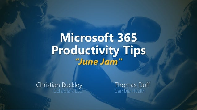 "Microsoft 365 Productivity Tips ""June Jam"" Christian Buckley CollabTalk LLC Thomas Duff Cambia Health"