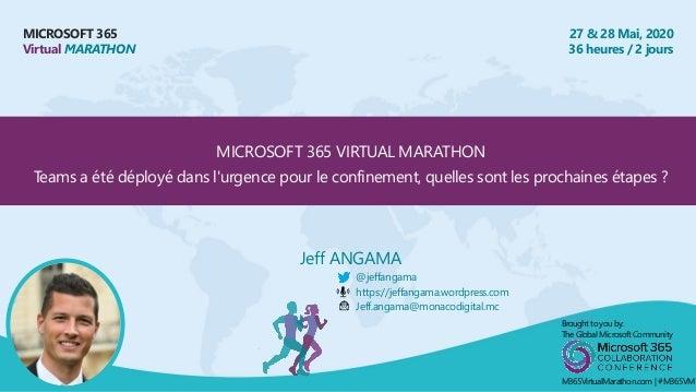 MICROSOFT 365 Virtual MARATHON 27 & 28 Mai, 2020 36 heures / 2 jours MICROSOFT 365 VIRTUAL MARATHON Teams a été déployé da...