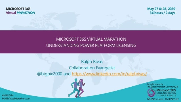 MICROSOFT 365 Virtual MARATHON May 27 & 28, 2020 36 hours / 2 days MICROSOFT 365 VIRTUAL MARATHON UNDERSTANDING POWER PLAT...