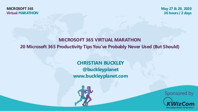 MICROSOFT 365 Virtual MARATHON May 27 & 28, 2020 36 hours / 2 days MICROSOFT 365 VIRTUAL MARATHON 20 Microsoft 365 Product...