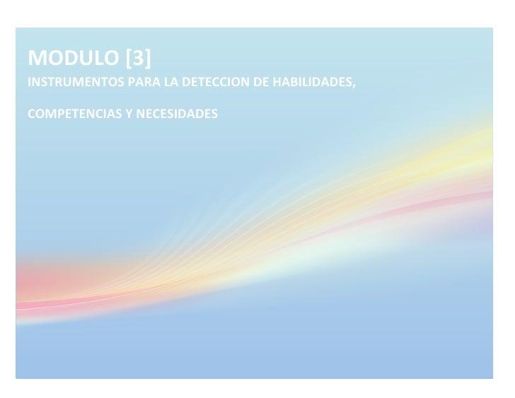 MODULO [3] INSTRUMENTOS PARA LA DETECCION DE HABILIDADES, COMPETENCIAS Y NECESIDADES