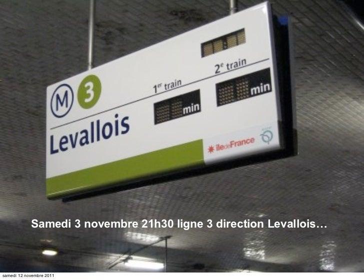 Samedi 3 novembre 21h30 ligne 3 direction Levallois…samedi 12 novembre 2011