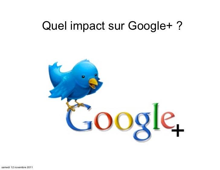 Quel impact sur Google+ ?samedi 12 novembre 2011