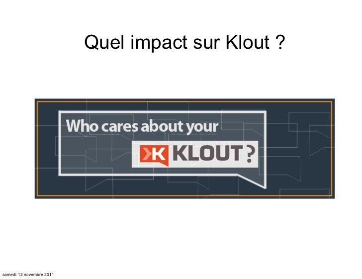 Quel impact sur Klout ?samedi 12 novembre 2011
