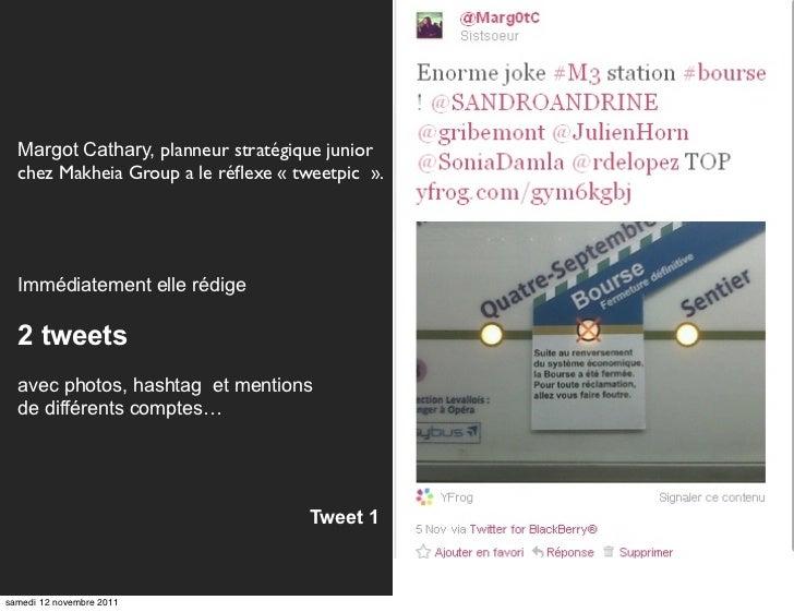 Margot Cathary, planneur stratégique junior  chez Makheia Group a le réflexe «tweetpic».  Immédiatement elle rédige  2 t...