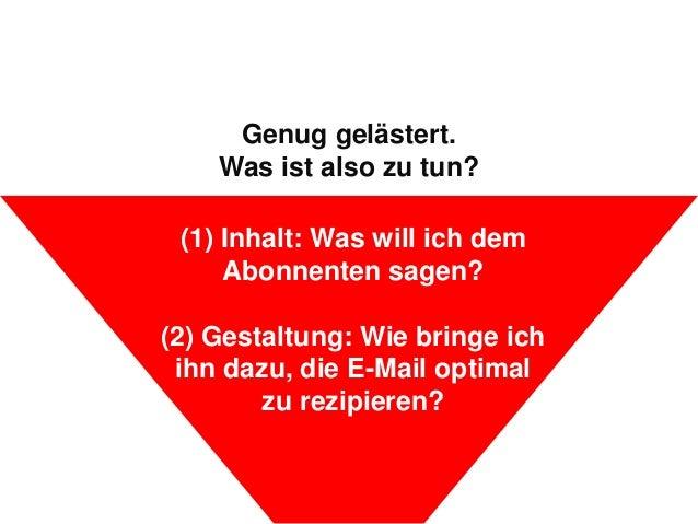 Genug gelästert.Was ist also zu tun?(1) Inhalt: Was will ich demAbonnenten sagen?(2) Gestaltung: Wie bringe ichihn dazu, d...