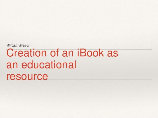 William Melton Creation of an iBook as an educational resource