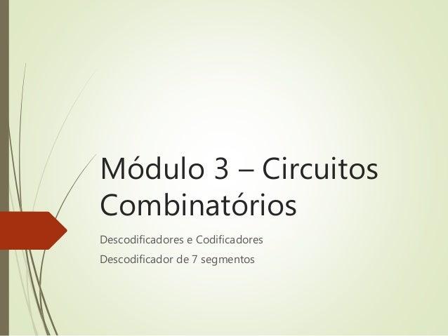 Módulo 3 – Circuitos Combinatórios Descodificadores e Codificadores Descodificador de 7 segmentos
