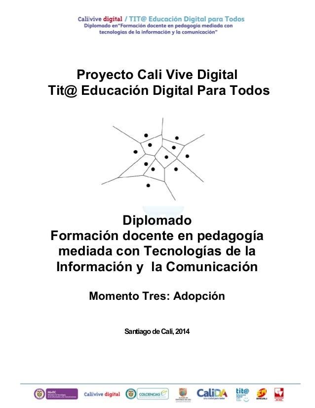Proyecto Cali Vive Digital Tit@ Educación Digital Para Todos Diplomado Formación docente en pedagogía mediada con Tecnolog...