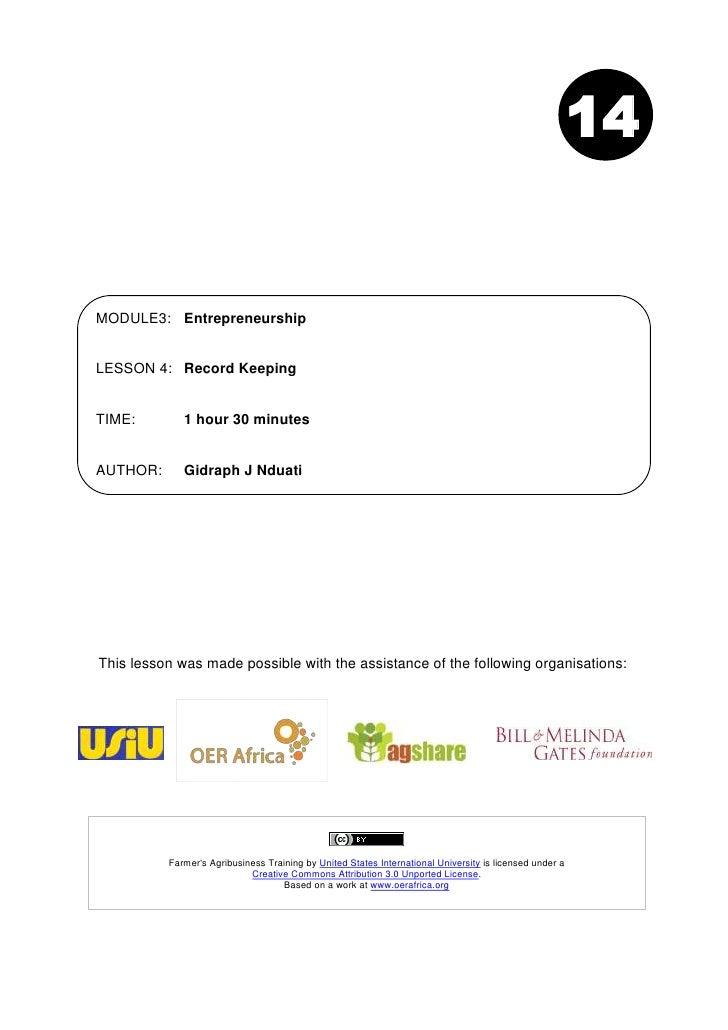 14MODULE3: EntrepreneurshipLESSON 4: Record KeepingTIME:        1 hour 30 minutesAUTHOR:      Gidraph J NduatiThis lesson ...