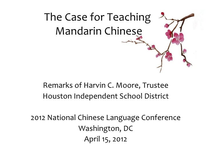 The Case for Teaching     Mandarin Chinese   Remarks of Harvin C. Moore, Trustee   Houston Independent School District2012...