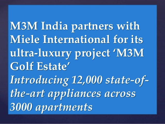 M3M India partners with Miele International for its ultra-luxury project 'M3M Golf Estate' Introducing 12,000 state-of- th...