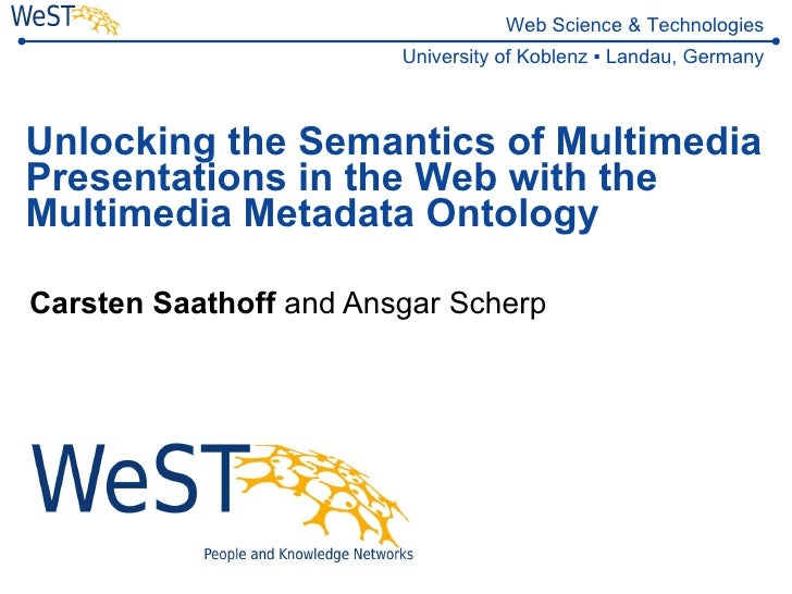 Unlocking the Semantics of Multimedia Presentations in the Web with the Multimedia Metadata Ontology Carsten Saathoff  and...