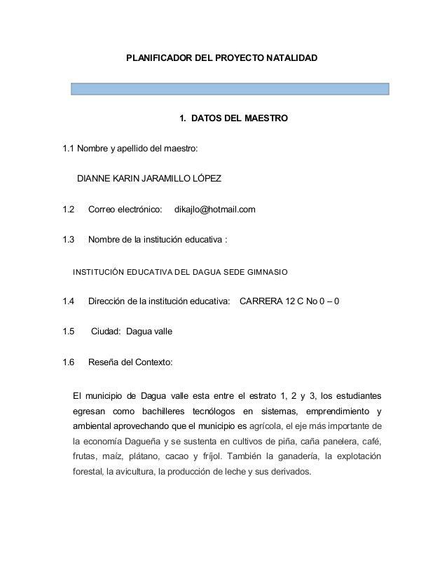 PLANIFICADOR DEL PROYECTO NATALIDAD 1. DATOS DEL MAESTRO 1.1 Nombre y apellido del maestro: DIANNE KARIN JARAMILLO LÓPEZ 1...