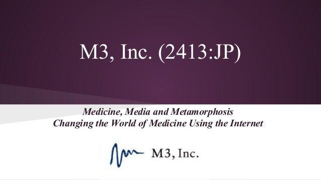 M3, Inc. (2413:JP) Medicine, Media and Metamorphosis Changing the World of Medicine Using the Internet