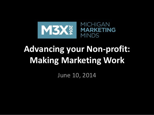 Advancing your Non-profit: Making Marketing Work June 10, 2014