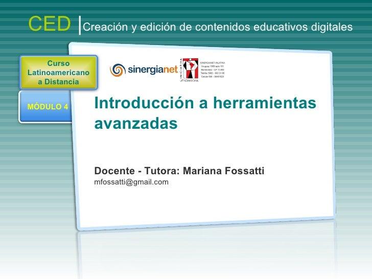 Introducción a herramientas  avanzadas Docente - Tutora: Mariana Fossatti [email_address] CED  | Creación y edición de con...