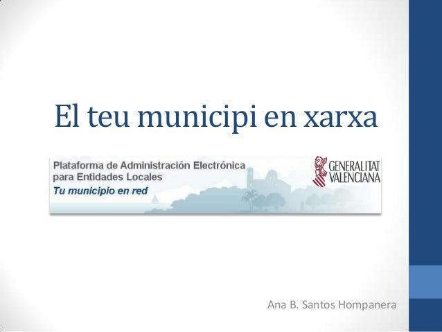 El teu municipi en xarxa Ana B. Santos Hompanera