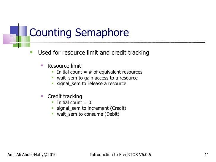 Counting Semaphore <ul><li>Used for resource limit and credit tracking </li></ul><ul><ul><li>Resource limit  </li></ul></u...