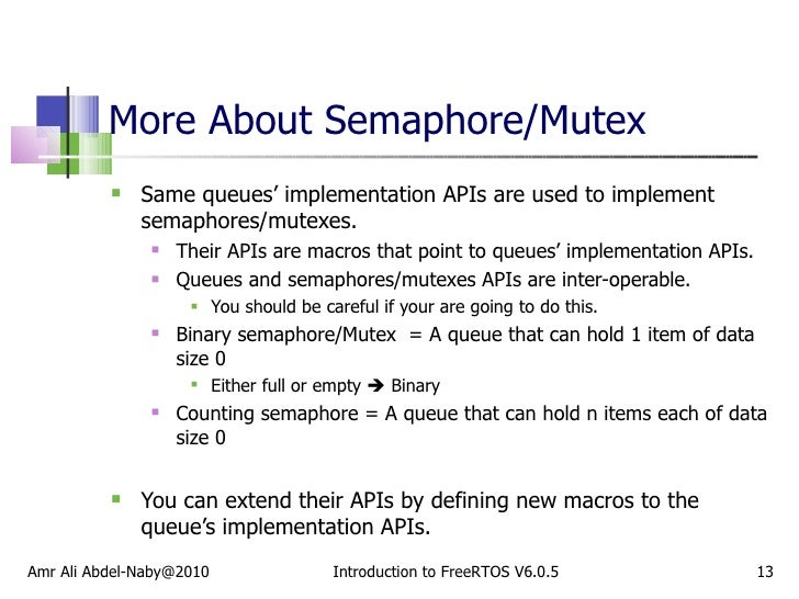 More About Semaphore/Mutex <ul><li>Same queues' implementation APIs are used to implement semaphores/mutexes. </li></ul><u...