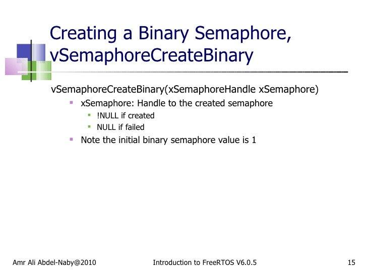 Creating a Binary Semaphore, vSemaphoreCreateBinary  <ul><li>vSemaphoreCreateBinary(xSemaphoreHandle xSemaphore) </li></ul...