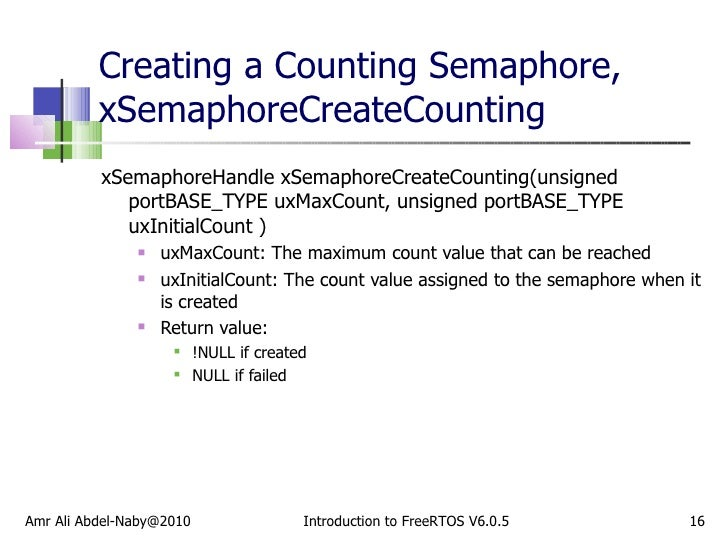 Creating a Counting Semaphore, xSemaphoreCreateCounting <ul><li>xSemaphoreHandle xSemaphoreCreateCounting(unsigned portBAS...