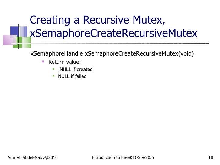 Creating a Recursive Mutex, xSemaphoreCreateRecursiveMutex  <ul><li>xSemaphoreHandle xSemaphoreCreateRecursiveMutex(void) ...