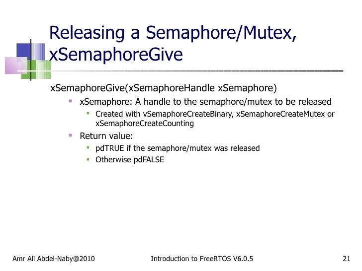 Releasing a Semaphore/Mutex, xSemaphoreGive <ul><li>xSemaphoreGive(xSemaphoreHandle xSemaphore) </li></ul><ul><ul><li>xSem...