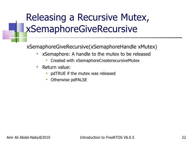 Releasing a Recursive Mutex, xSemaphoreGiveRecursive <ul><li>xSemaphoreGiveRecursive(xSemaphoreHandle xMutex) </li></ul><u...