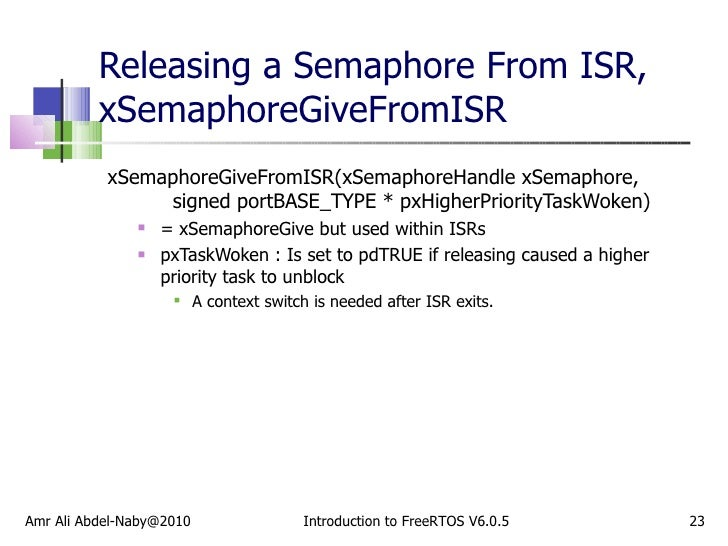 Releasing a Semaphore From ISR, xSemaphoreGiveFromISR <ul><li>xSemaphoreGiveFromISR(xSemaphoreHandle xSemaphore,  signed p...