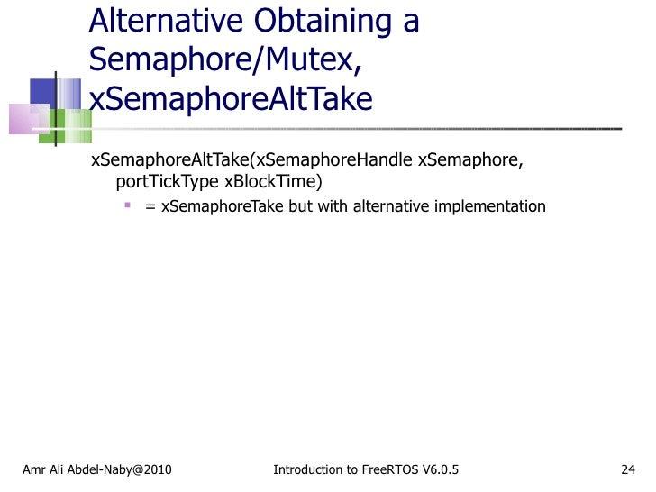 Alternative Obtaining a Semaphore/Mutex, xSemaphoreAltTake <ul><li>xSemaphoreAltTake(xSemaphoreHandle xSemaphore,  portTic...