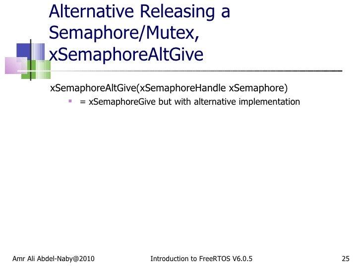 Alternative Releasing a Semaphore/Mutex, xSemaphoreAltGive <ul><li>xSemaphoreAltGive(xSemaphoreHandle xSemaphore) </li></u...
