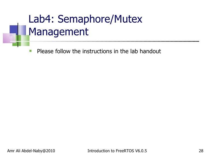 Lab4: Semaphore/Mutex Management <ul><li>Please follow the instructions in the lab handout </li></ul>Amr Ali Abdel-Naby@20...