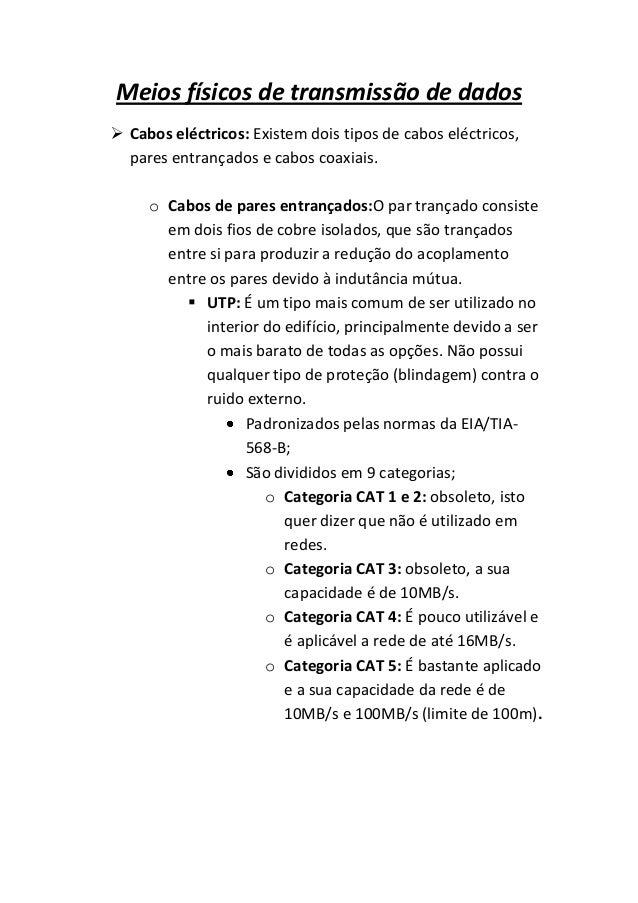 Meios físicos de transmissão de dados Cabos eléctricos: Existem dois tipos de cabos eléctricos,  pares entrançados e cabo...