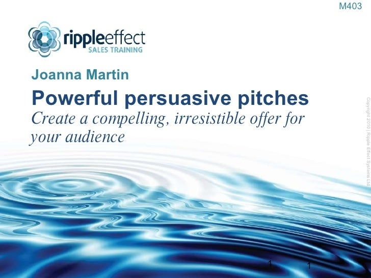 Powerful persuasive pitches Create a compelling, irresistible offer for your audience <ul><li>Joanna Martin </li></ul>Copy...