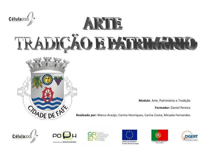 Modulo: Arte, Património e Tradição                                                       Formador: Daniel Pereira  Realiz...