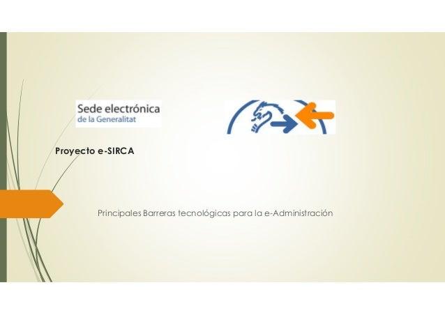Proyecto e-SIRCA Principales Barreras tecnológicas para la e-Administración