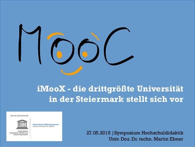 iMooX - die drittgrößte Universität in der Steiermark stellt sich vor 27.05.2015 |Symposium Hochschuldidaktik Univ. Doz. D...