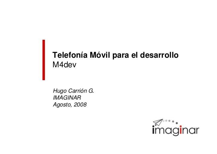 Telefonía Móvil para el desarrollo M4dev   Hugo Carrión G. IMAGINAR Agosto, 2008